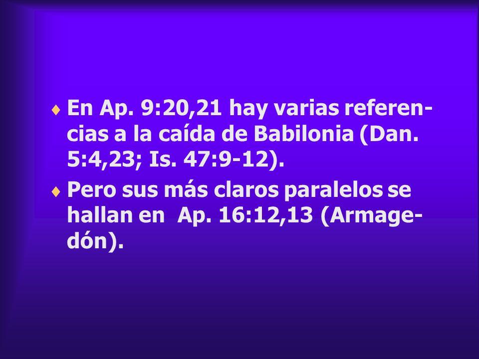 En Ap. 9:20,21 hay varias referen-cias a la caída de Babilonia (Dan