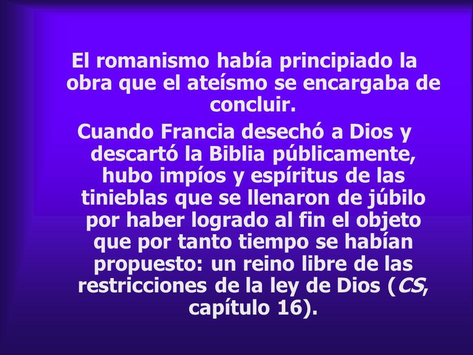 El romanismo había principiado la obra que el ateísmo se encargaba de concluir.