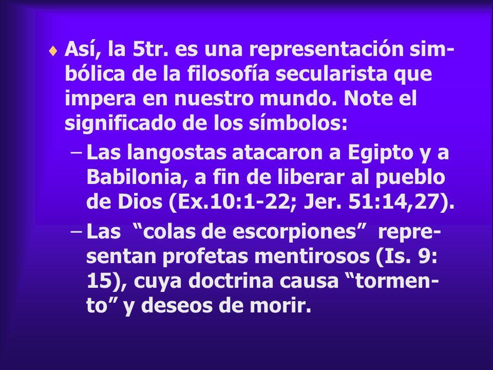 Así, la 5tr. es una representación sim-bólica de la filosofía secularista que impera en nuestro mundo. Note el significado de los símbolos: