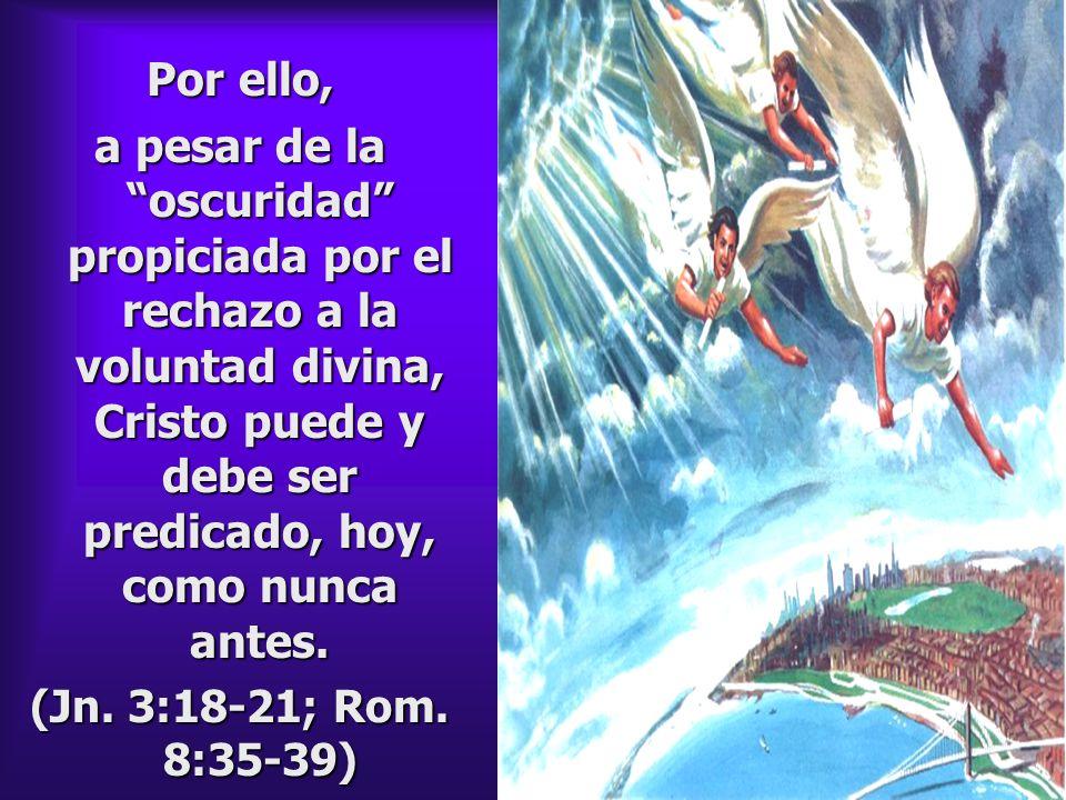 Por ello, a pesar de la oscuridad propiciada por el rechazo a la voluntad divina, Cristo puede y debe ser predicado, hoy, como nunca antes.