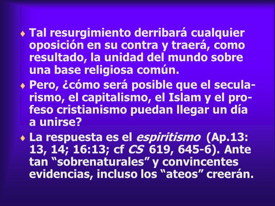 Tal resurgimiento derribará cualquier oposición en su contra y traerá, como resultado, la unidad del mundo sobre una base religiosa común.