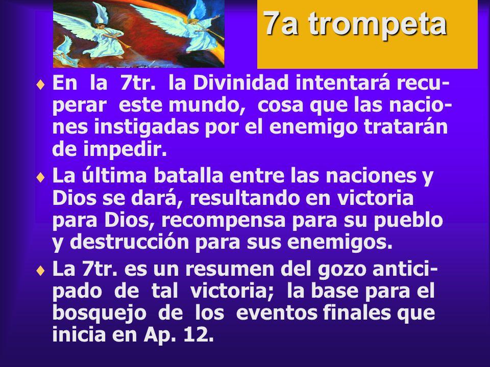 7a trompeta En la 7tr. la Divinidad intentará recu- perar este mundo, cosa que las nacio-nes instigadas por el enemigo tratarán de impedir.