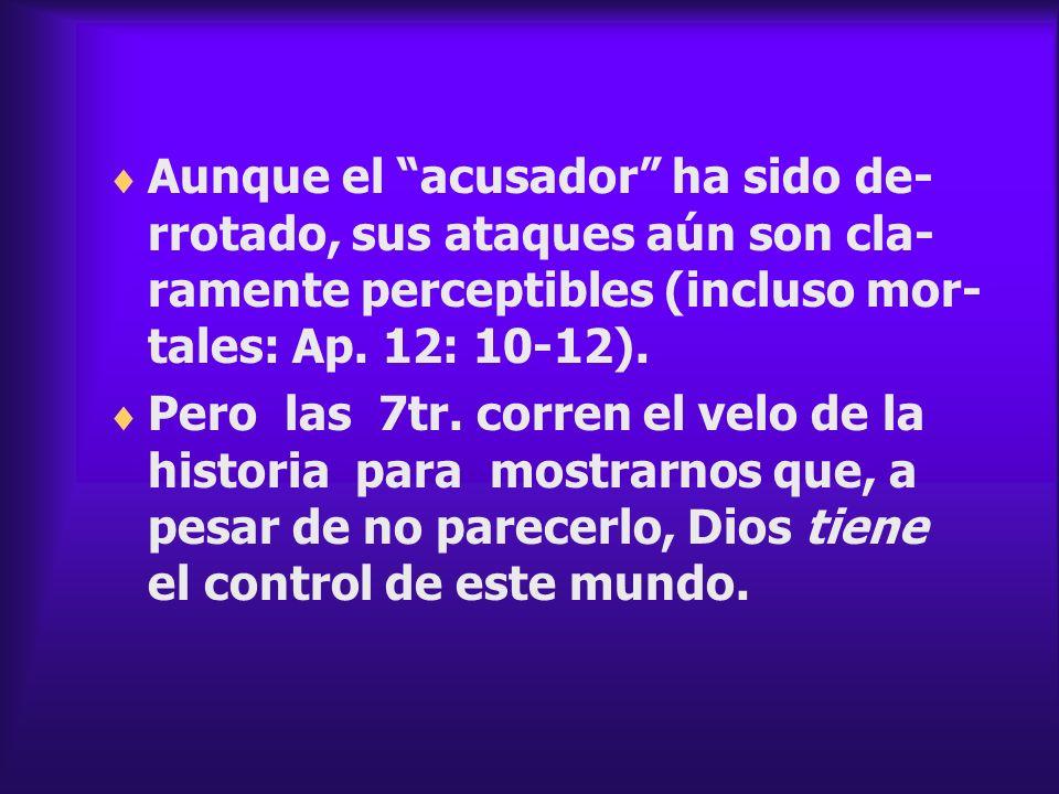 Aunque el acusador ha sido de-rrotado, sus ataques aún son cla-ramente perceptibles (incluso mor-tales: Ap. 12: 10-12).