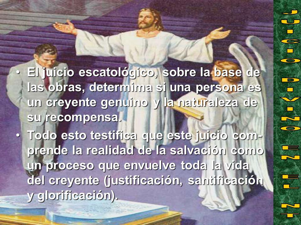 El juicio escatológico, sobre la base de las obras, determima si una persona es un creyente genuino y la naturaleza de su recompensa.