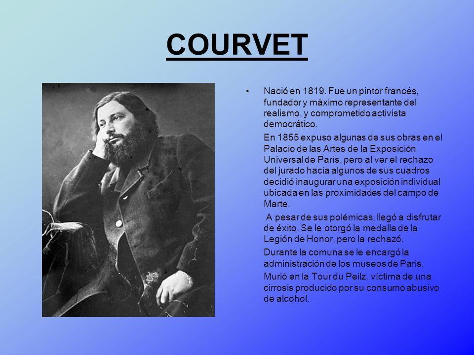 COURVET Nació en 1819. Fue un pintor francés, fundador y máximo representante del realismo, y comprometido activista democrático.