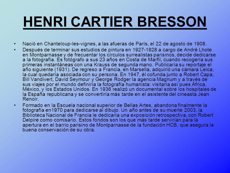 HENRI CARTIER BRESSON Nació en Chanteloup-les-vignes, a las afueras de París, el 22 de agosto de 1908.