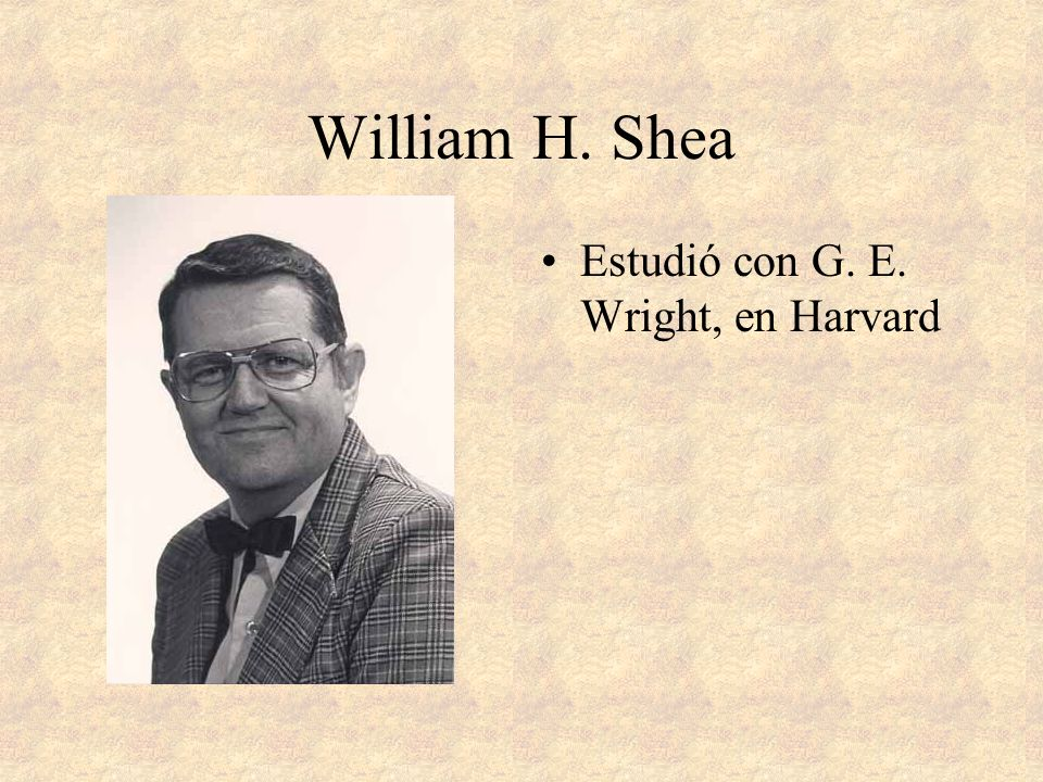 William H. Shea Estudió con G. E. Wright, en Harvard