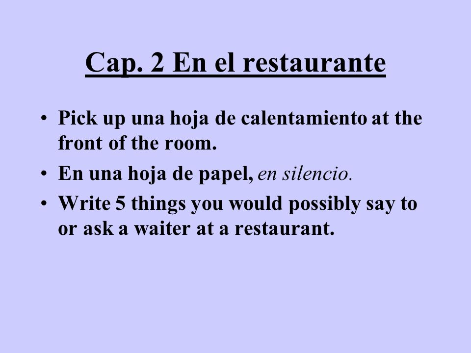 Cap. 2 En el restaurante Pick up una hoja de calentamiento at the front of the room. En una hoja de papel, en silencio.