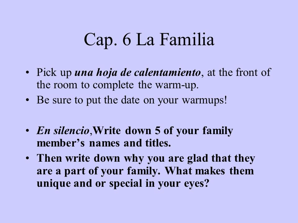 Cap. 6 La Familia Pick up una hoja de calentamiento, at the front of the room to complete the warm-up.