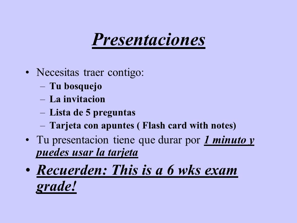 Presentaciones Recuerden: This is a 6 wks exam grade!