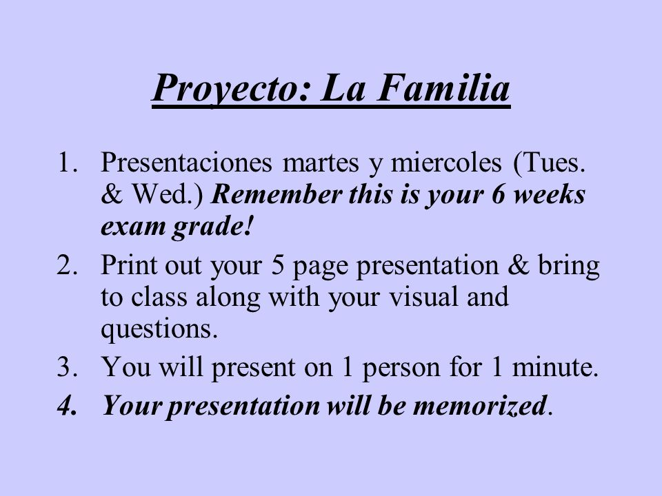 Proyecto: La Familia Presentaciones martes y miercoles (Tues. & Wed.) Remember this is your 6 weeks exam grade!