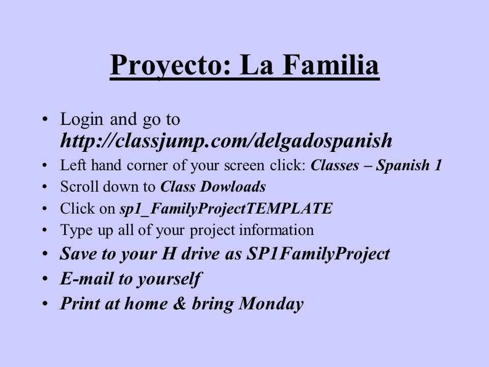 Proyecto: La Familia Login and go to http://classjump.com/delgadospanish. Left hand corner of your screen click: Classes – Spanish 1.