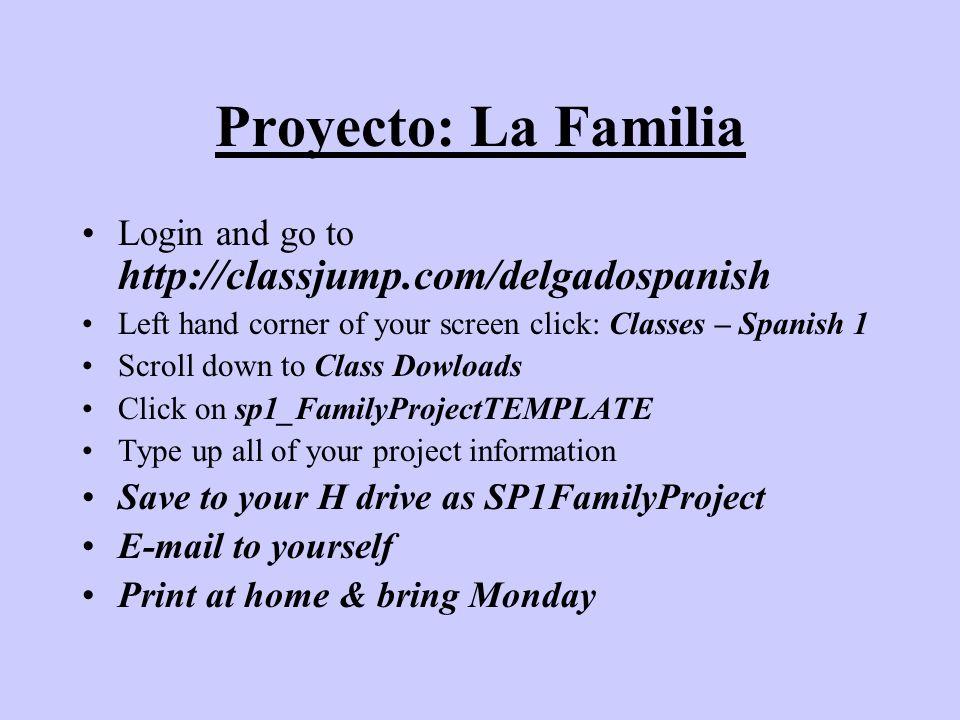Proyecto: La FamiliaLogin and go to http://classjump.com/delgadospanish. Left hand corner of your screen click: Classes – Spanish 1.