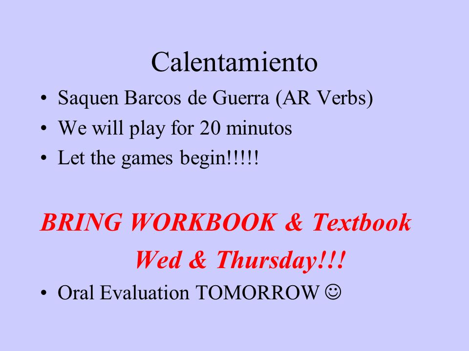 Calentamiento BRING WORKBOOK & Textbook Wed & Thursday!!!