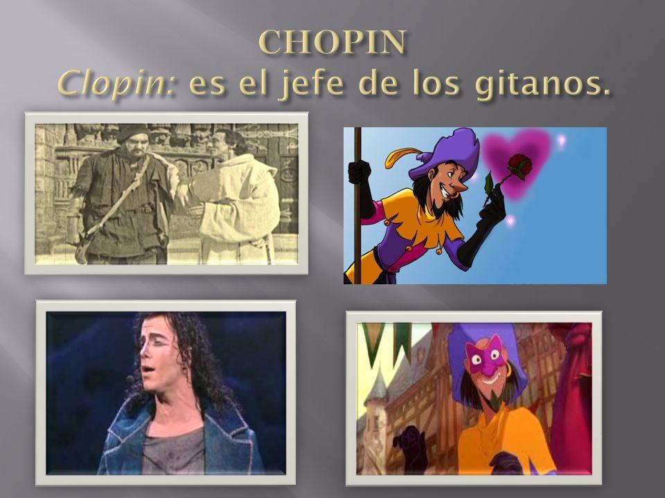 CHOPIN Clopin: es el jefe de los gitanos.