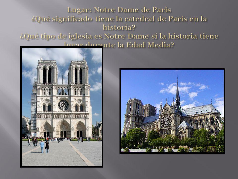 Lugar: Notre Dame de Paris ¿Qué significado tiene la catedral de Paris en la historia.