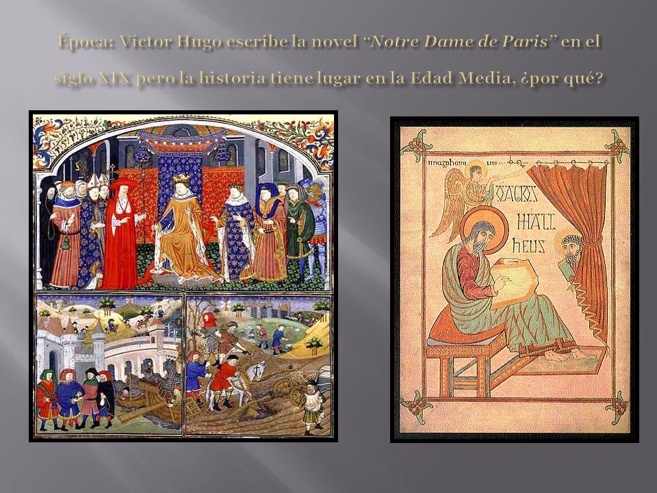 Época: Víctor Hugo escribe la novel Notre Dame de Paris en el siglo XIX pero la historia tiene lugar en la Edad Media, ¿por qué