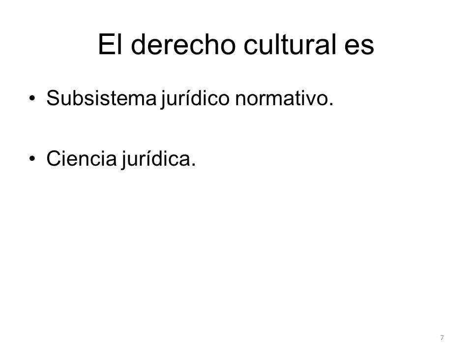 El derecho cultural es Subsistema jurídico normativo.