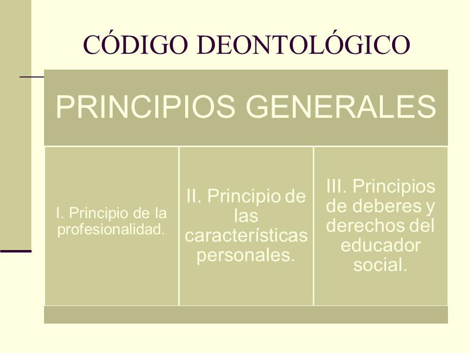 CÓDIGO DEONTOLÓGICO I. Principio de la profesionalidad.