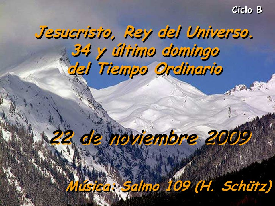 Ciclo B Jesucristo, Rey del Universo. 34 y último domingo del Tiempo Ordinario. 22 de noviembre 2009.