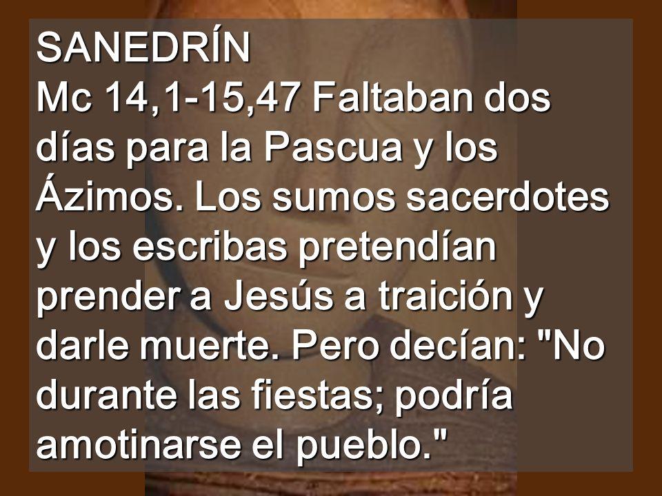 SANEDRÍN Mc 14,1-15,47 Faltaban dos días para la Pascua y los Ázimos