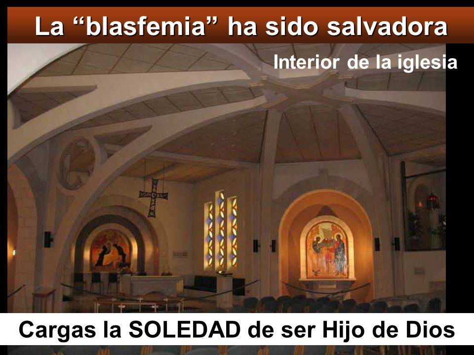 La blasfemia ha sido salvadora Cargas la SOLEDAD de ser Hijo de Dios