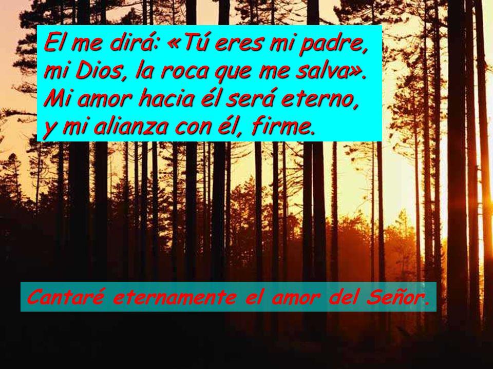 El me dirá: «Tú eres mi padre, mi Dios, la roca que me salva»