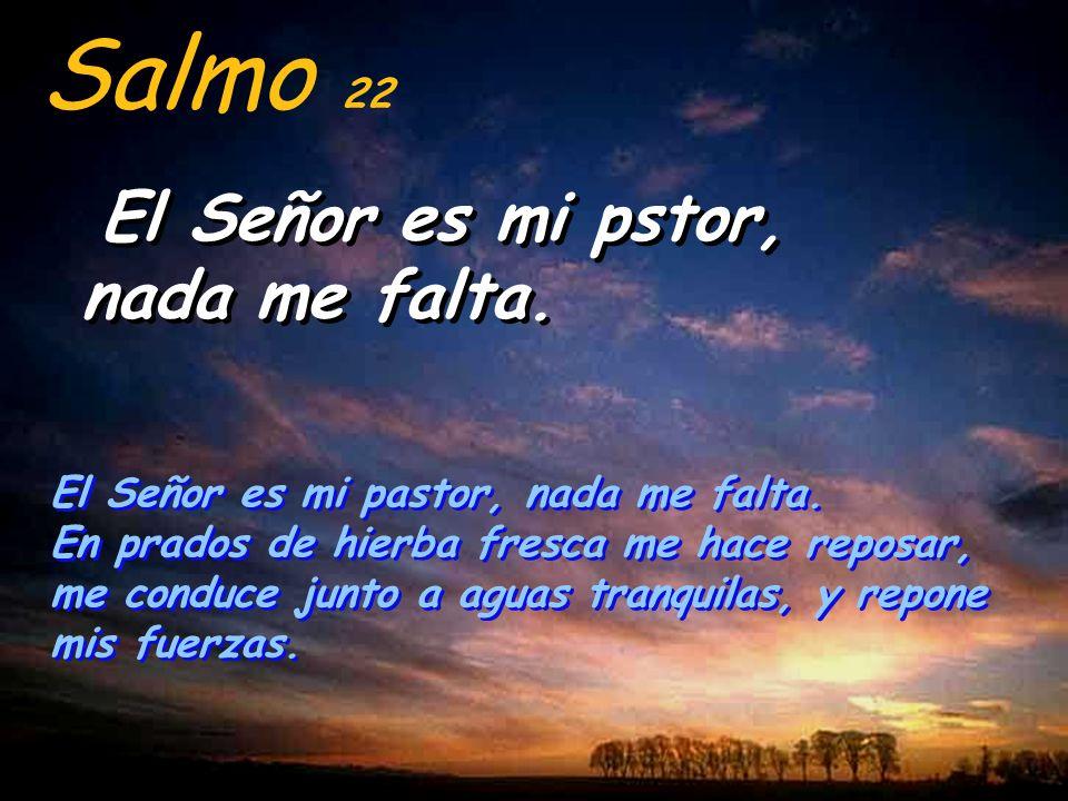 Salmo 22 El Señor es mi pstor, nada me falta.