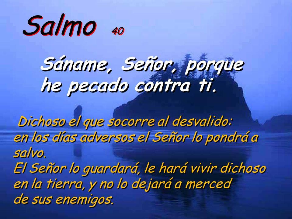 Salmo 40 Sáname, Señor, porque he pecado contra ti.