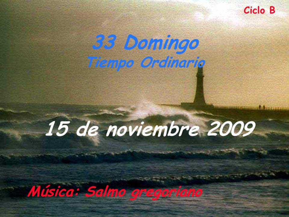 33 Domingo 15 de noviembre 2009 Tiempo Ordinario Ciclo B