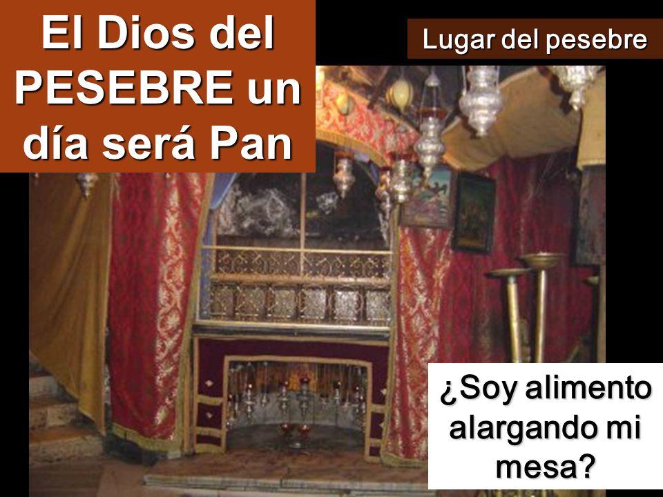 El Dios del PESEBRE un día será Pan ¿Soy alimento alargando mi mesa