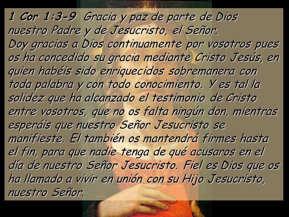 1 Cor 1:3-9 Gracia y paz de parte de Dios nuestro Padre y de Jesucristo, el Señor.
