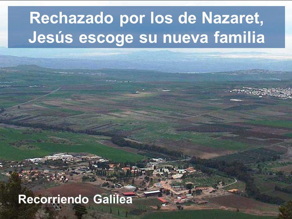 Rechazado por los de Nazaret, Jesús escoge su nueva familia