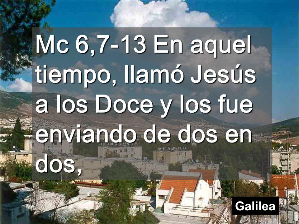 Mc 6,7-13 En aquel tiempo, llamó Jesús a los Doce y los fue enviando de dos en dos,
