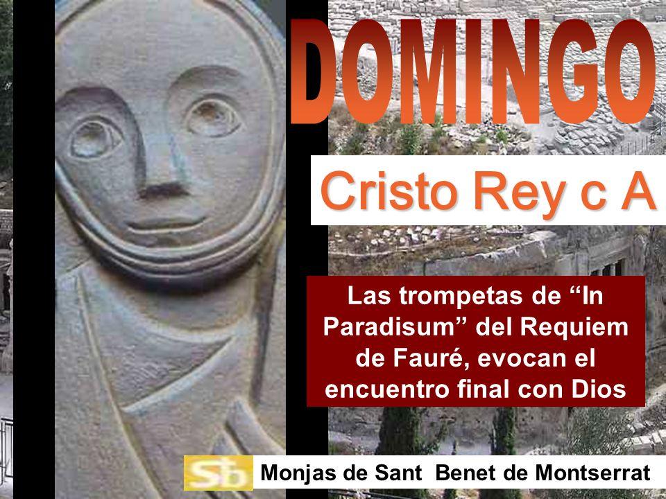 DOMINGO Cristo Rey c A. Las trompetas de In Paradisum del Requiem de Fauré, evocan el encuentro final con Dios.