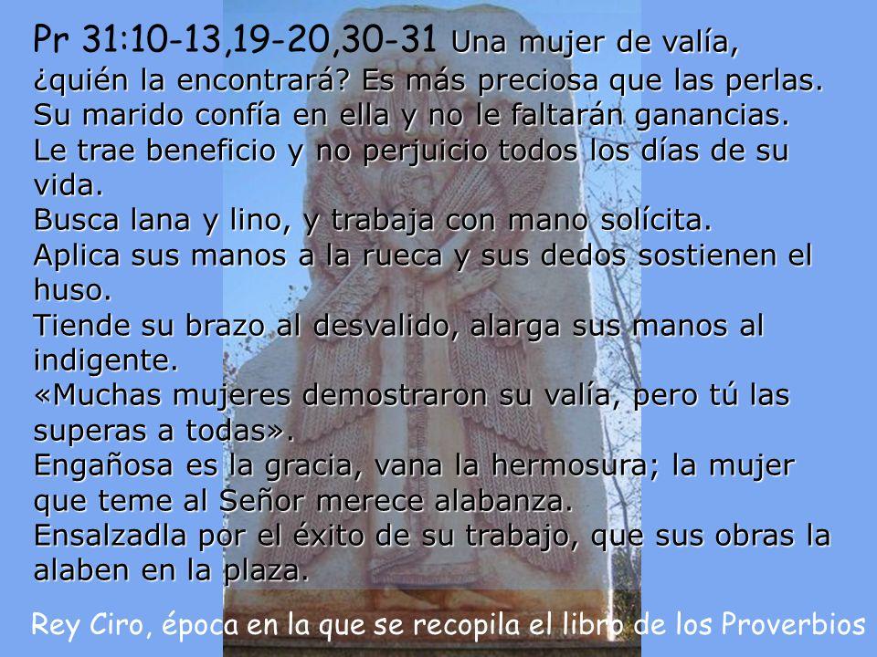 Pr 31:10-13,19-20,30-31 Una mujer de valía, ¿quién la encontrará