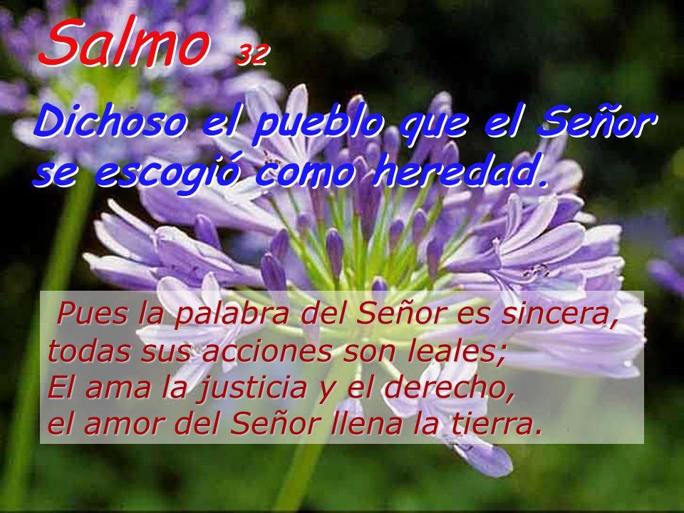 Salmo 32 Dichoso el pueblo que el Señor se escogió como heredad.