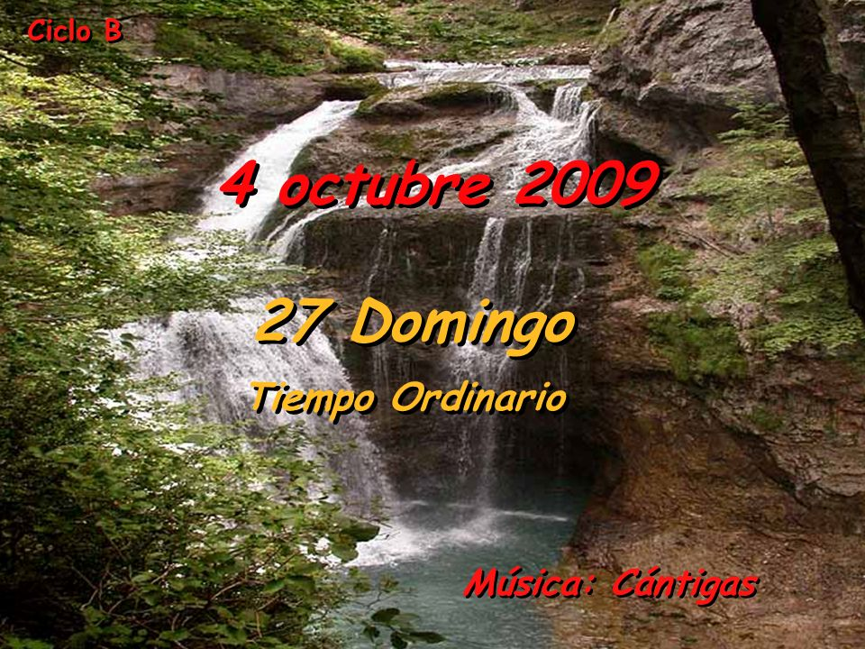 Ciclo B 4 octubre 2009 27 Domingo Tiempo Ordinario Música: Cántigas