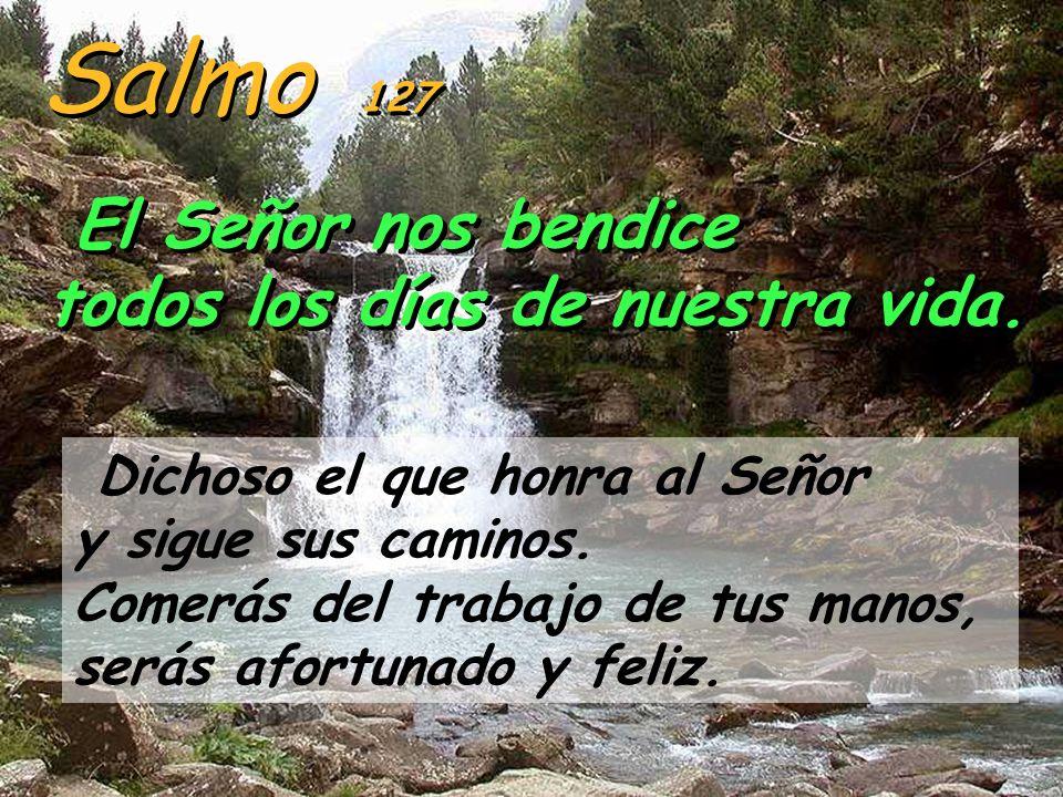 Salmo 127 El Señor nos bendice todos los días de nuestra vida.