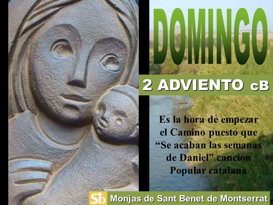 DOMINGO 2 ADVIENTO cB. Es la hora de empezar el Camino puesto que Se acaban las semanas de Daniel canción Popular catalana.