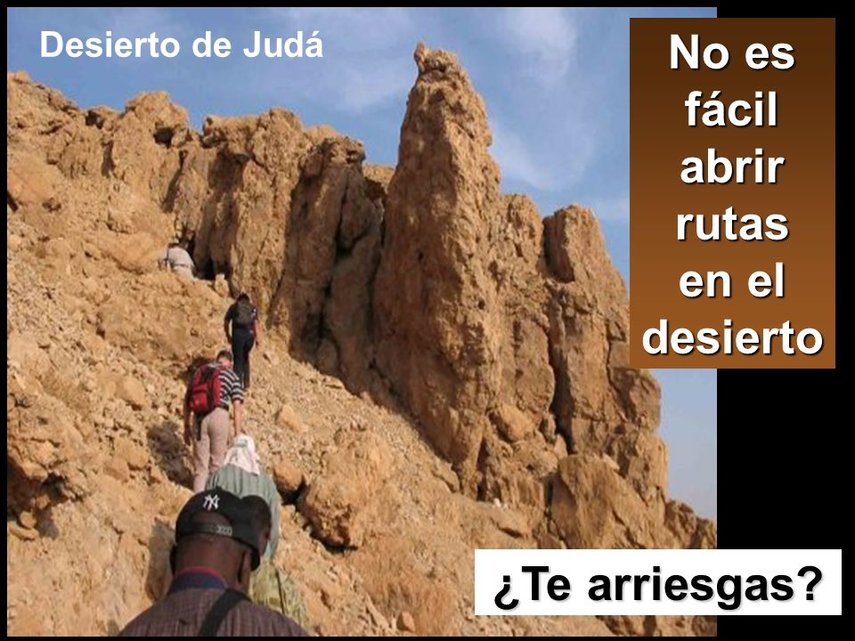 No es fácil abrir rutas en el desierto