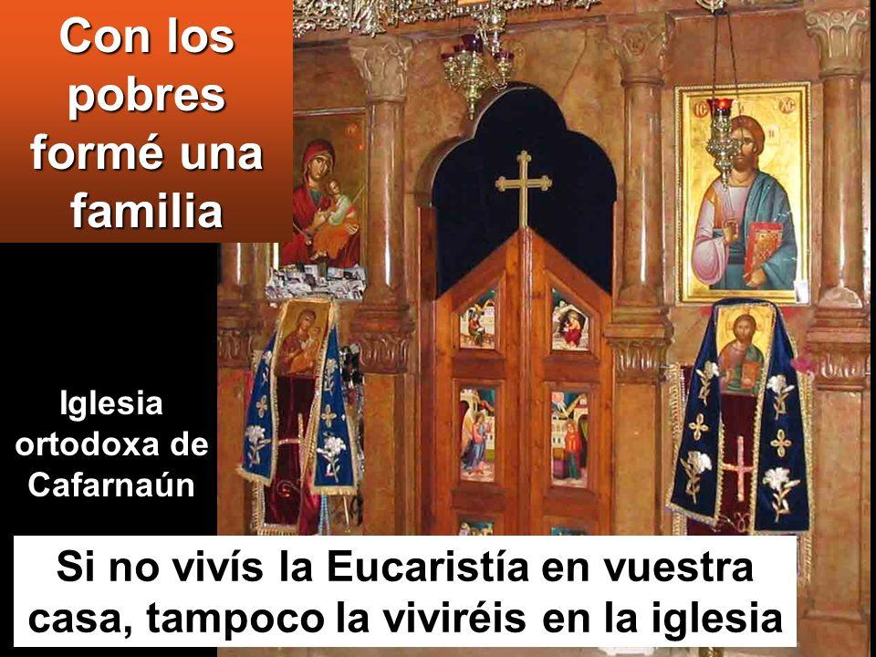 Con los pobres formé una familia Iglesia ortodoxa de Cafarnaún