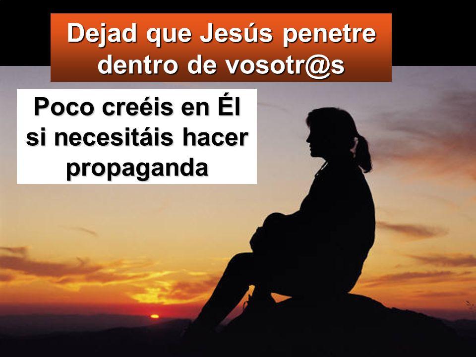Dejad que Jesús penetre dentro de vosotr@s