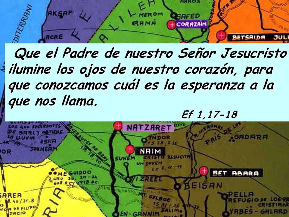 Que el Padre de nuestro Señor Jesucristo ilumine los ojos de nuestro corazón, para que conozcamos cuál es la esperanza a la que nos llama.