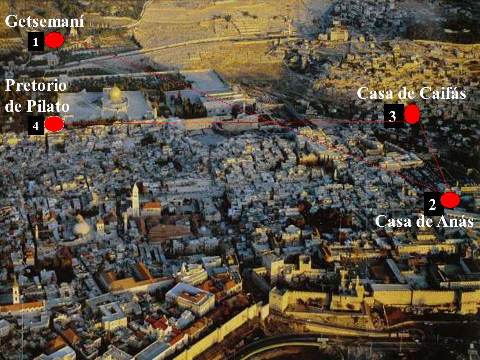 Getsemaní 1 Pretorio de Pilato Casa de Caifás 3 4 2 Casa de Anás
