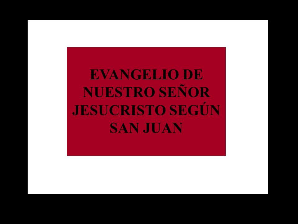 EVANGELIO DE NUESTRO SEÑOR JESUCRISTO SEGÚN SAN JUAN