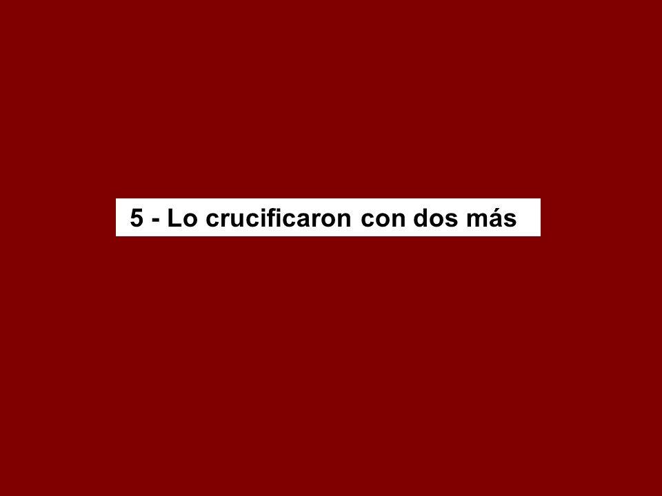 5 - Lo crucificaron con dos más