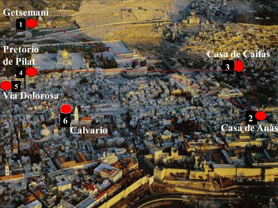 Getsemaní Pretorio de Pilat Casa de Caifàs Via Dolorosa Casa de Anàs