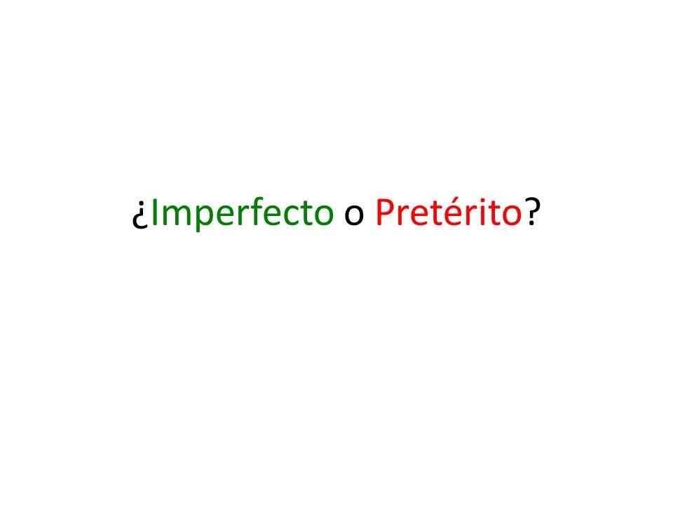 ¿Imperfecto o Pretérito