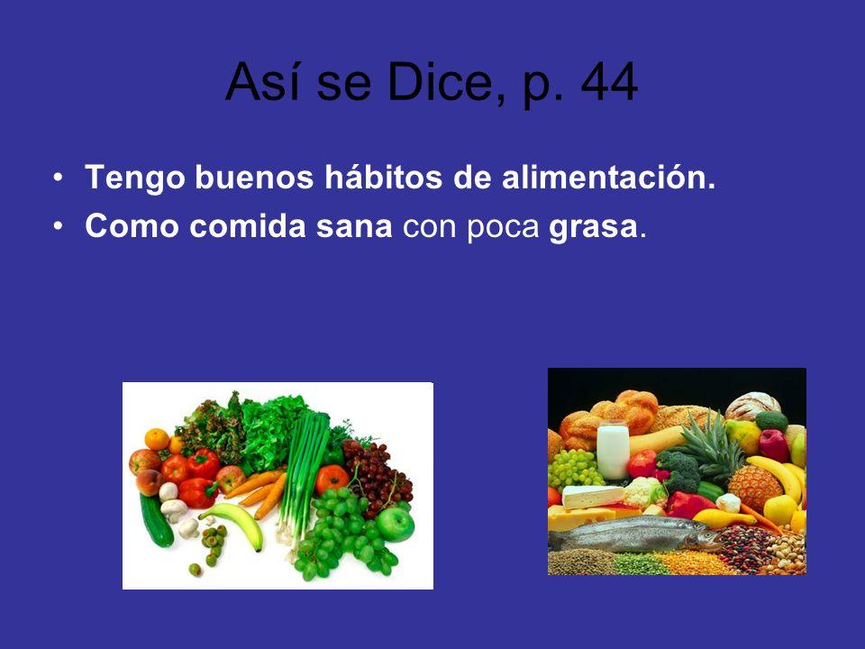 Así se Dice, p. 44 Tengo buenos hábitos de alimentación.